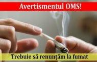 Avertismentul OMS! Trebuie să renunțăm la fumat