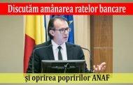 Discutăm amânarea ratelor bancare și oprirea popririlor ANAF