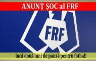 ANUNŢ ŞOC al FRF: încă două luni de pauză pentru fotbal!
