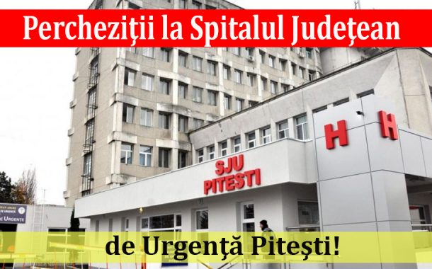 Percheziţii la Spitalul Judeţean de Urgenţă Piteşti!