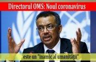 Directorul OMS: Noul coronavirus este un