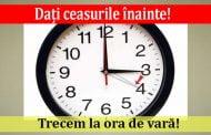 Dați ceasurile înainte!