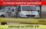 A crescut numărul pacienţilor infectaţi cu COVID-19!