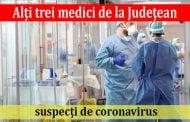 Alţi trei medici de la Judeţean suspecţi de coronavirus