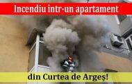 Incendiu într-un apartament din Curtea de Argeș!