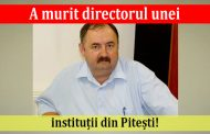A murit directorul unei instituții din Pitești!
