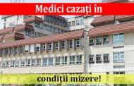 Medici cazaţi în condiţii mizere!