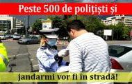 Peste 500 de poliţişti şi jandarmi vor fi în stradă!